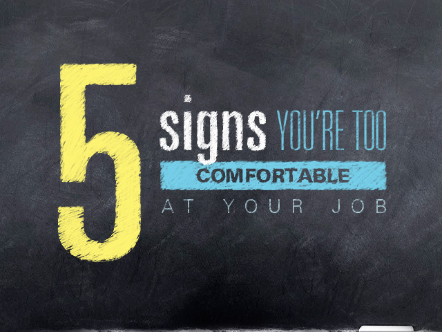 5 Signs You're Too Comfortable at Your Job